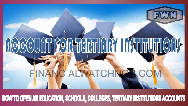 HOW TO OPEN AN EDUCATION, SCHOOLS, COLLEGES, TERTIARY INSTITUTIONS ACCOUNTS