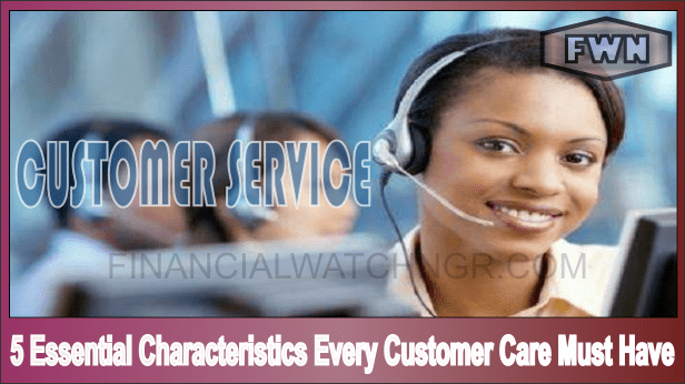 5 essential characteristics every customer care must have