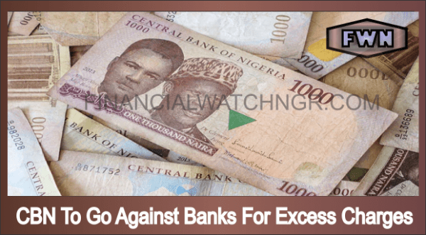 CBN To Go Against Banks For Excess Charges