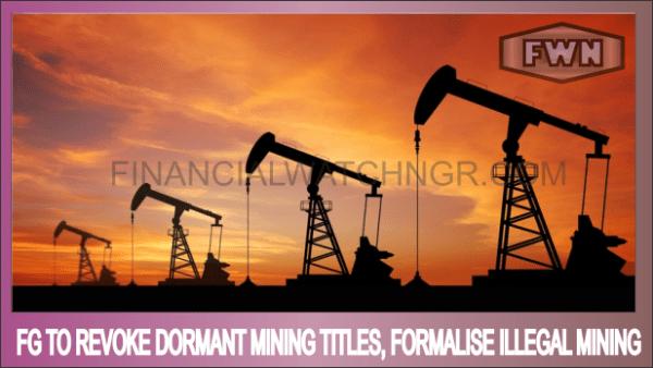 FG To Revoke Dormant Mining Titles, Formalise Illegal Mining