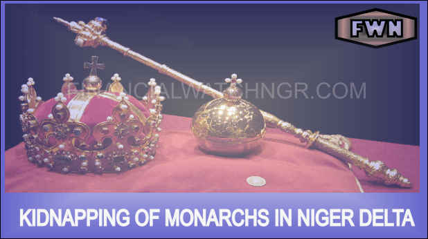 KIDNAPPING OF MONARCHS IN NIGER DELTA