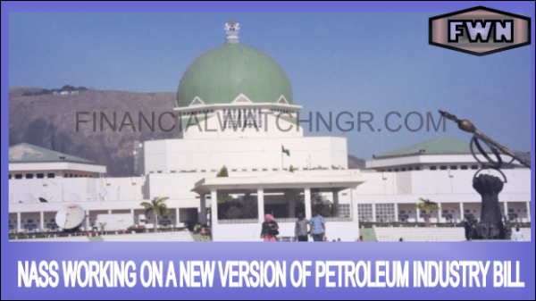 NASS Working on New Version of Petroleum Industry Bill