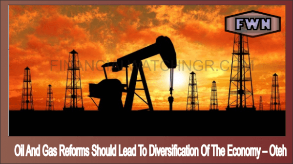 Oil And Gas Reforms Should Lead To Diversification Of The Economy – Oteh