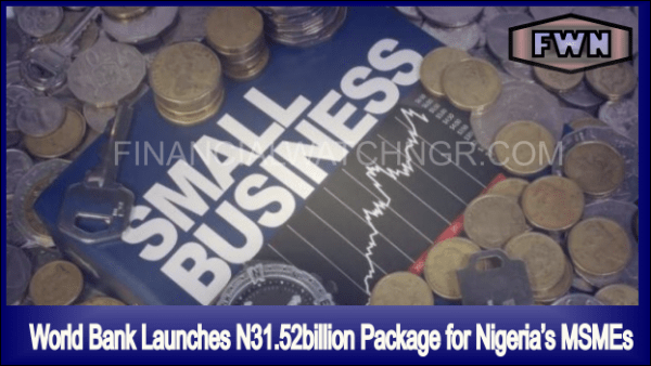 World Bank Launches N31.52billion Package for Nigeria's MSMEs