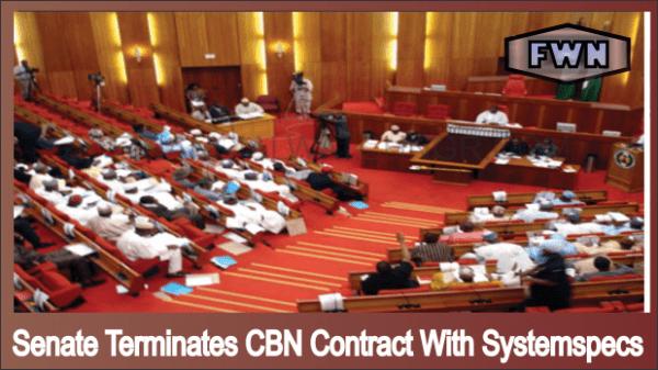 Senate terminates CBN contract with Systemspecs