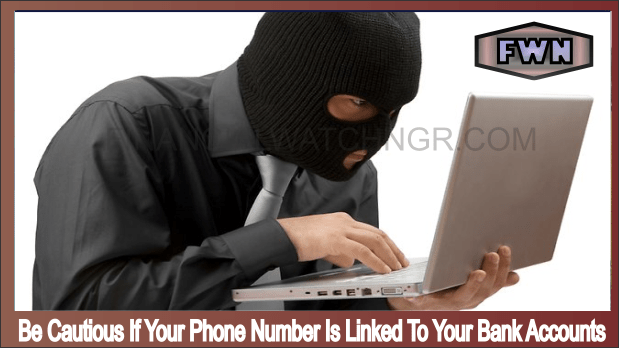 Be Cautious If Your Phone Number Is Linked To Your Bank Accounts