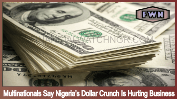 Multinationals Say Nigeria's Dollar Crunch Is Hurting Business