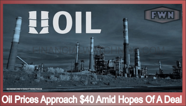 Oil Prices Approach $40 Amid Hopes Of A Deal