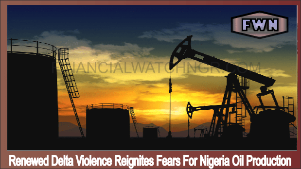 Renewed Delta Violence Reignites Fears For Nigeria Oil Production