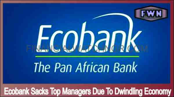 Ecobank Sacks Top Managers Due To Dwindling Economy