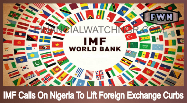 IMF Calls On Nigeria To Lift Foreign Exchange Curbs