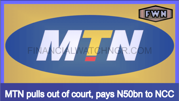 MTN pulls out of court, pays N50bn to NCC