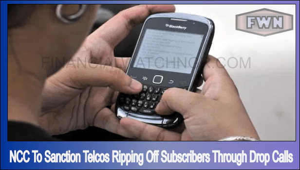 NCC To Sanction Telcos Ripping Off Subscribers Through Drop Calls