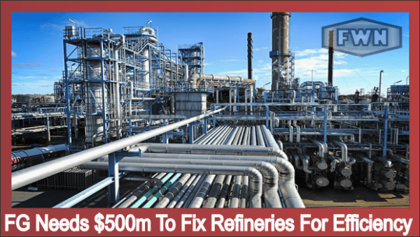 FG Needs $500m To Fix Refineries For Efficiency