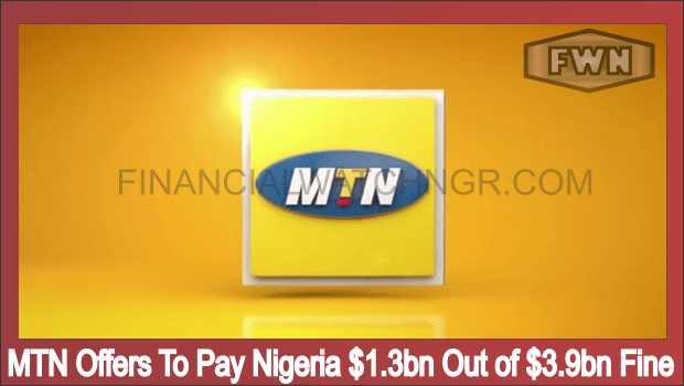 MTN Offers To Pay Nigeria $1.3bn Out of $3.9bn Fine