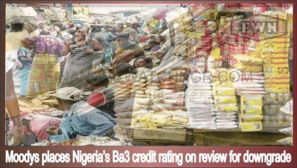 Moodys places Nigeria's Ba3 credit rating on review for ...