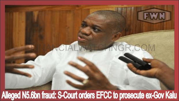 Supreme Court orders EFCC to prosecute ex Gov Kalu