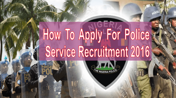 How To Apply For Nigeria Police Service Recruitment 2018