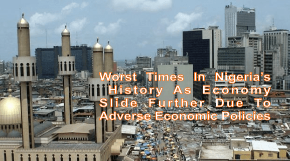 Worst Times In Nigeria's History As Economy Slide Further Due To Adverse Economic Policies